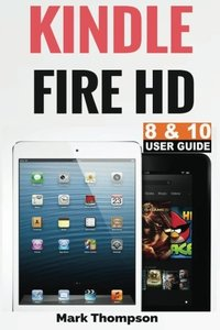 Kindle Fire HD 8 & 10 User Guide: Master Your Kindle Fire HD 8 & 10 in 1 Hour-cover
