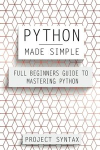 Python Made Simple: Full Beginners Guide To Mastering Python-cover