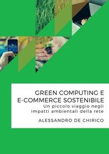 Green computing e e-commerce sostenibile. Un piccolo viaggio negli impatti ambientali della rete (Italian Edition)-cover