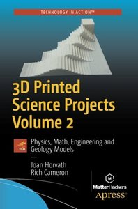 3D Printed Science Projects Volume 2: Physics, Math, Engineering and Geology Models-cover