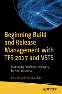 Beginning Build and Release Management with TFS 2017 and VSTS: Leveraging Continuous Delivery for Your Business-cover