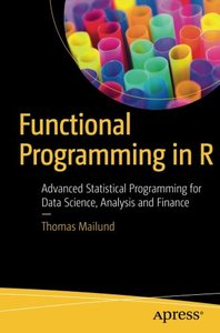 Functional Programming in R: Advanced Statistical Programming for Data Science, Analysis and Finance-cover