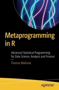 Metaprogramming in R: Advanced Statistical Programming for Data Science, Analysis and Finance-cover