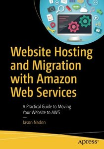 Website Hosting and Migration with Amazon Web Services: A Practical Guide to Moving Your Website to AWS-cover