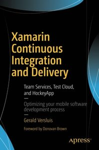 Xamarin Continuous Integration and Delivery: Team Services, Test Cloud, and HockeyApp-cover