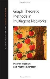 Graph Theoretic Methods in Multiagent Networks (Princeton Series in Applied Mathematics)-cover