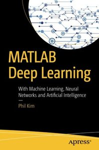 MATLAB Deep Learning: With Machine Learning, Neural Networks and Artificial Intelligence-cover