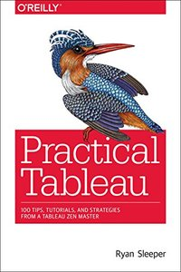 Practical Tableau: 100 Tips, Tutorials, and Strategies from a Tableau Zen Master-cover