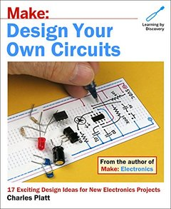 Make: Design Your Own Circuits: 17 Exciting Design Ideas for New Electronics Projects-cover