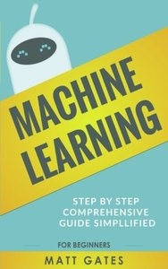Machine Learning: For Beginners - Definitive guide For Neural Networks, Algorithms, Random Forests and Decision Trees Made Simple (Machine Learning Series Book 1)-cover