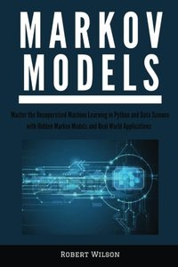 Markov Models: Master the Unsupervised Machine Learning in Python and Data Science with Hidden Markov Models and Real World Applications-cover