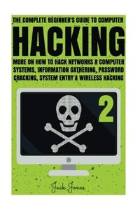 Hacking: The Complete Beginner?s Guide To Computer Hacking: More On How To Hack Networks and Computer Systems, Information Gathering, Password ... Online anonymity, IP Address, Privacy)-cover