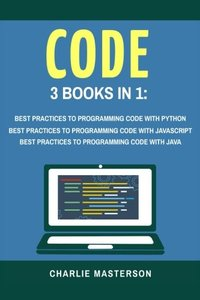 Code: 3 Books in 1: Best Practices to Programming Code with Python + JavaScript + Java (Python, JavaScript, Java, Code, Programming Language, Programming, Computer Programming) (Volume 2)-cover