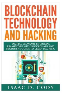 Blockchain Technology And Hacking: Digital Economy Financial Framework With Blockchain And Beginners Guide To Learn Hacking Computers and Mobile Hacking (Hacking Freedom and Data Driven) (Volume 12)-cover