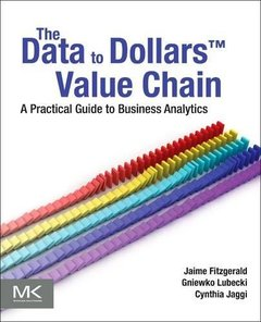 The Data to Dollars??Value Chain: A Practical Guide to Business Analytics (The Morgan Kaufmann Series on Business Intelligence)