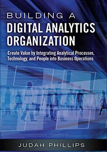 Building a Digital Analytics Organization: Create Value by Integrating Analytical Processes, Technology, and People into Business Operations (Paperback) (FT Press Analytics)-cover
