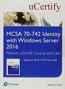 MCSA 70-742 Identity with Windows Server 2016 Pearson uCertify Course and Labs Student Access Card (Certification Guide)-cover