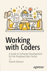 Working with Coders: A Guide to Software Development for the Perplexed Non-Techie-cover