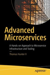 Advanced Microservices: A Hands-on Approach to Microservice Infrastructure and Tooling-cover