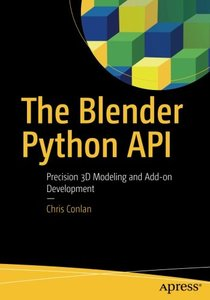 The Blender Python API: Precision 3D Modeling and Add-on Development-cover