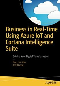 Business in Real-Time Using Azure IoT and Cortana Intelligence Suite: Driving Your Digital Transformation-cover