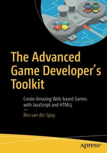 The Advanced Game Developer's Toolkit: Create Amazing Web-based Games with JavaScript and HTML5-cover