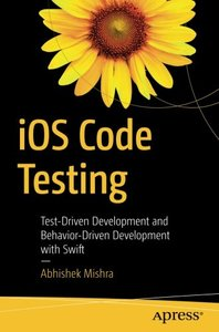 iOS Code Testing: Test-Driven Development and Behavior-Driven Development with Swift-cover