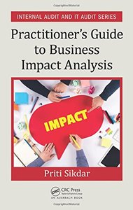 Practitioner Guide to Business Impact Analysis (Internal Audit and IT Audit)