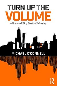 Turn Up the Volume: A Down and Dirty Guide to Podcasting-cover