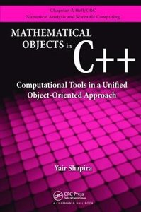 Mathematical Objects in C++: Computational Tools in A Unified Object-Oriented Approach (Chapman & Hall/CRC Numerical Analysis and Scientific Computing Series)-cover