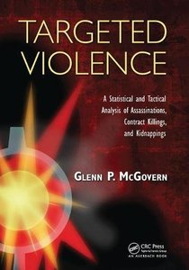 Targeted Violence: A Statistical and Tactical Analysis of Assassinations, Contract Killings, and Kidnappings-cover