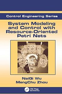 System Modeling and Control with Resource-Oriented Petri Nets (Automation and Control Engineering)-cover