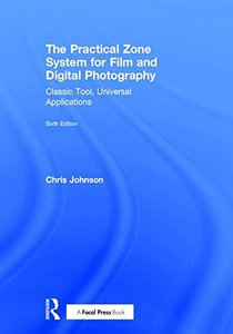 The Practical Zone System for Film and Digital Photography: Classic Tool, Universal Applications-cover