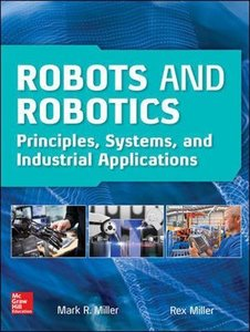 Robots and Robotics: Principles, Systems, and Industrial Applications (Electronics)-cover
