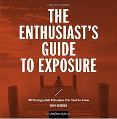 The Enthusiast's Guide to Exposure: 45 Photographic Principles You Need to Know-cover