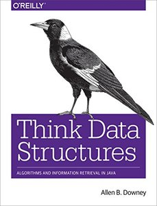 Think Data Structures: Algorithms and Information Retrieval in Java (Paperback)-cover