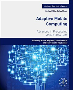 Adaptive Mobile Computing: Advances in Processing Mobile Data Sets (Intelligent Data-Centric Systems: Sensor Collected Intelligence)-cover