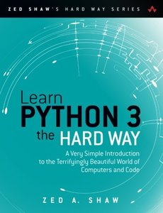 Learn Python 3 the Hard Way: A Very Simple Introduction to the Terrifyingly Beautiful World of Computers and Code (Paperback)-cover