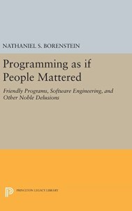 Programming as if People Mattered: Friendly Programs, Software Engineering, and Other Noble Delusions (Princeton Legacy Library)-cover