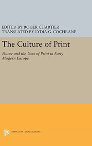The Culture of Print: Power and the Uses of Print in Early Modern Europe (Princeton Legacy Library)-cover