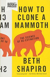 How to Clone a Mammoth: The Science of De-Extinction-cover