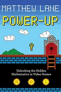Power-Up: Unlocking the Hidden Mathematics in Video Games-cover