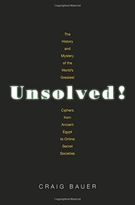 Unsolved!: The History and Mystery of the World's Greatest Ciphers from Ancient Egypt to Online Secret Societies-cover