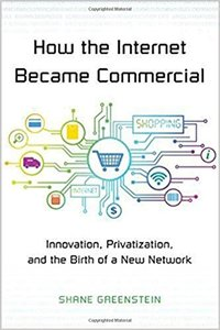 How the Internet Became Commercial: Innovation, Privatization, and the Birth of a New Network (The Kauffman Foundation Series on Innovation and Entrepreneurship)-cover