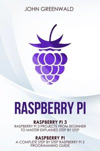 Raspberry Pi: 2 Manuscripts: Rasperry Pi A Complete Step By Step Raspberry Pi 3 Programming Guide - Raspberry Pi 3 Projects From Beginner To Master ... By Step (Computer Programming) (Volume 3)-cover