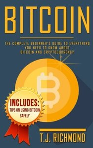 Bitcoin: The Complete Beginner?s Guide To Everything You Need to Know About Bitcoin and Cryptocurrency (Bitcoin, Blockchain, Cryptocurrency) (Volume 1)-cover
