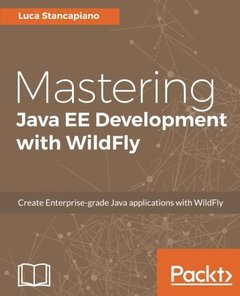 Mastering Java EE Development with WildFly: Create Enterprise-grade Java applications with WildFly-cover