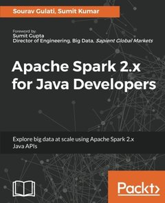 Apache Spark 2.x for Java Developers: Explore big data at scale using Apache Spark 2.x Java APIs-cover