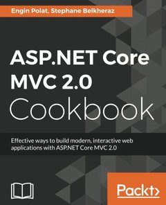 ASP.NET Core MVC 2.0 Cookbook: Effective ways to build modern, interactive web applications with ASP.NET Core MVC 2.0 P-cover