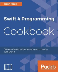 Swift 4 Programming Cookbook: 50 task-oriented recipes to make you productive with Swift 4-cover